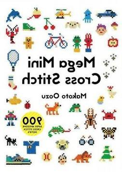 Mega Mini Cross Stitch : 900 Super Awesome Cross Stitch Moti